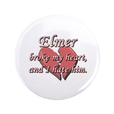 """Elmer broke my heart and I hate him 3.5"""" Button"""
