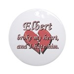 Elbert broke my heart and I hate him Ornament (Rou