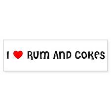 I LOVE RUM AND COKES Bumper Bumper Sticker