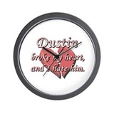 Dustin broke my heart and I hate him Wall Clock