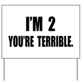 You're Terrible 2 Yard Sign