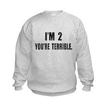 You're Terrible 2 Sweatshirt