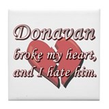 Donavan broke my heart and I hate him Tile Coaster