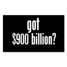 got $900 billion? Rectangle Decal