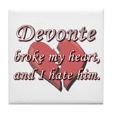 Devonte broke my heart and I hate him Tile Coaster