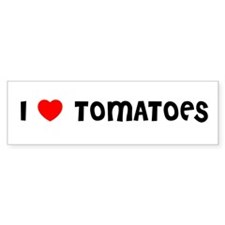 I LOVE TOMATOES Bumper Bumper Sticker