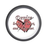 Denise broke my heart and I hate her Wall Clock