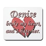 Denis broke my heart and I hate him Mousepad