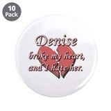 "Denis broke my heart and I hate him 3.5"" Button (1"