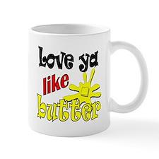 Love ya like Butter! Mug