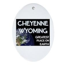 cheyenne wyoming - greatest place on earth Ornamen