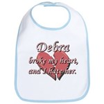 Debra broke my heart and I hate her Bib