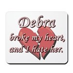 Debra broke my heart and I hate her Mousepad