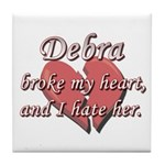 Debra broke my heart and I hate her Tile Coaster