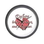 Debra broke my heart and I hate her Wall Clock