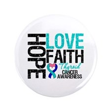 "Thyroid Cancer Hope Faith 3.5"" Button"