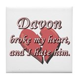 Davon broke my heart and I hate him Tile Coaster