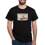 WILL WORK FOR CHOCOLATE Dark T-Shirt