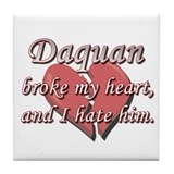 Daquan broke my heart and I hate him Tile Coaster