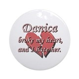 Danica broke my heart and I hate her Ornament (Rou