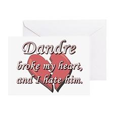 Dandre broke my heart and I hate him Greeting Card