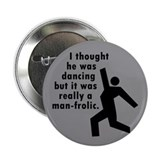 "Man Frolic 2.25"" Button"