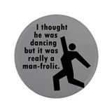 "Man Frolic 3.5"" Button"