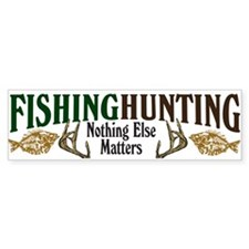 Fishing Hunting Nothing Else Matters Bumper Stickers