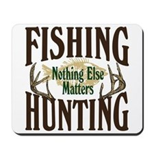 Fishing Hunting Nothing Else Matters Mousepad