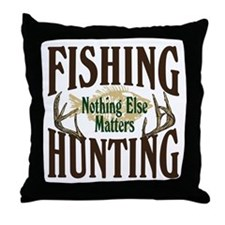 Fishing Hunting Nothing Else Matters Throw Pillow