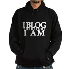 I Blog Therefore I Am Hoodie