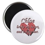 Chloe broke my heart and I hate her Magnet