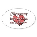 Cheyanne broke my heart and I hate her Decal