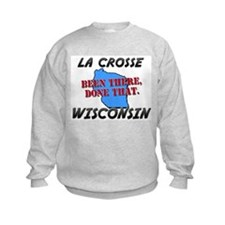 la crosse wisconsin - been there, done that Sweatshirt
