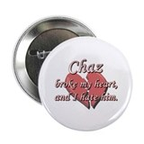 "Chaz broke my heart and I hate him 2.25"" Button"