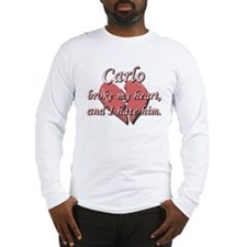 Carlo broke my heart and I hate him Long Sleeve T-
