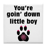 You Are Going Down Little Boy: Tile Coaster