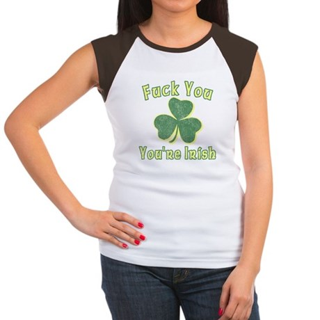 Fuck You You're Irish Womens Cap Sleeve T-Shirt