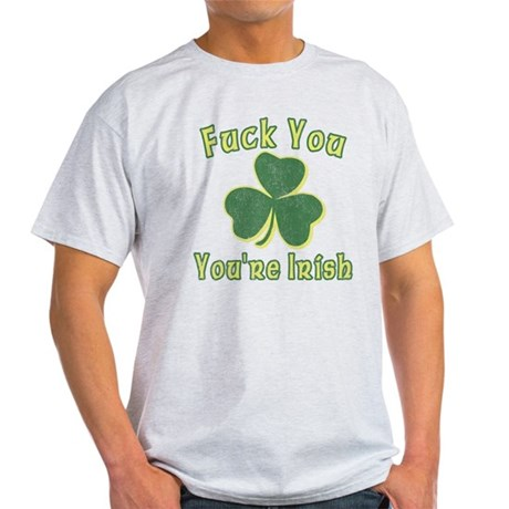 Fuck You You're Irish Light T-Shirt