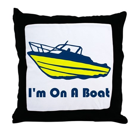 I'm On a Boat Throw Pillow