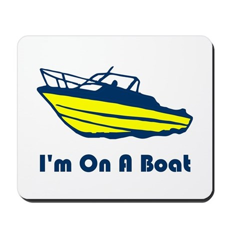 I'm On a Boat Mousepad