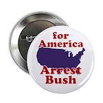 "America, Arrest Bush 2.25"" Button"