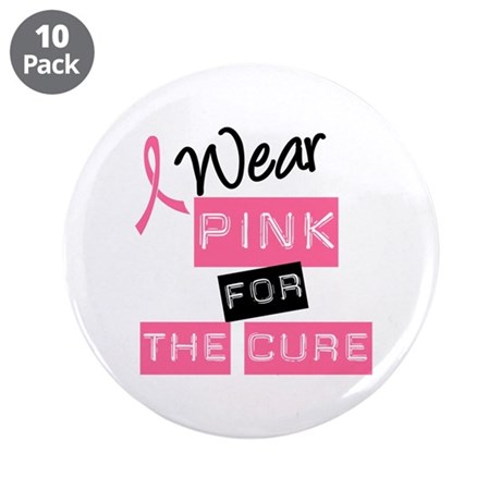 "I Wear Pink For The Cure 3.5"" Button (10 pack)"