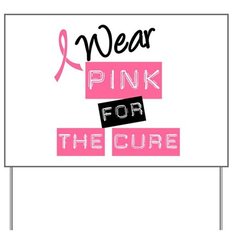 I Wear Pink For The Cure Yard Sign