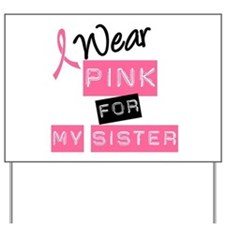 I Wear Pink For My Sister Yard Sign