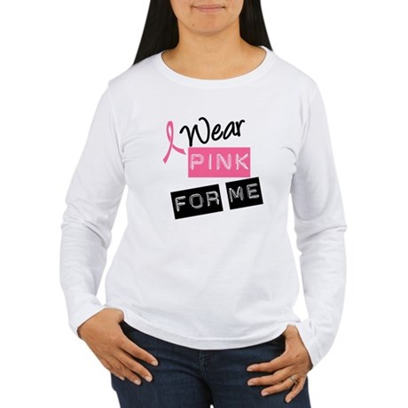I Wear Pink Ribbon For Me Women's Long Sleeve T-Sh