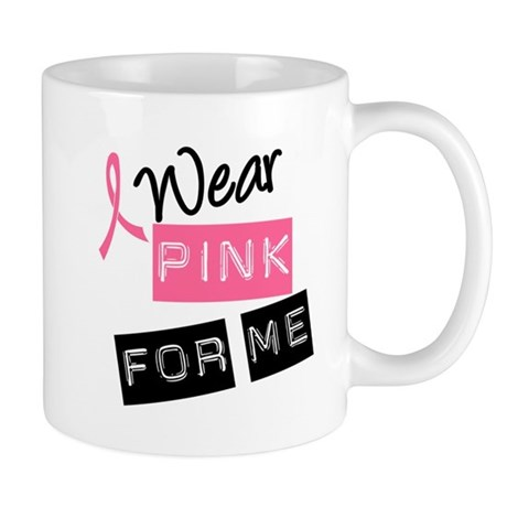 I Wear Pink Ribbon For Me Mug