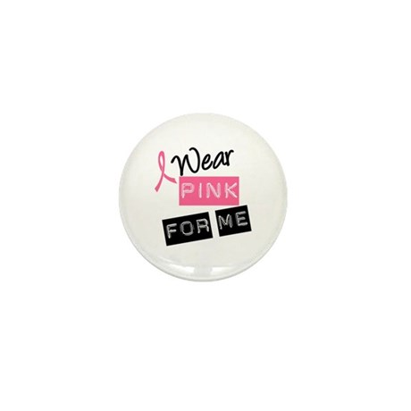 I Wear Pink Ribbon For Me Mini Button (10 pack)