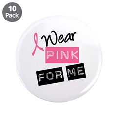 "I Wear Pink Ribbon For Me 3.5"" Button (10 pack)"