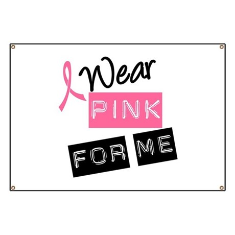I Wear Pink Ribbon For Me Banner